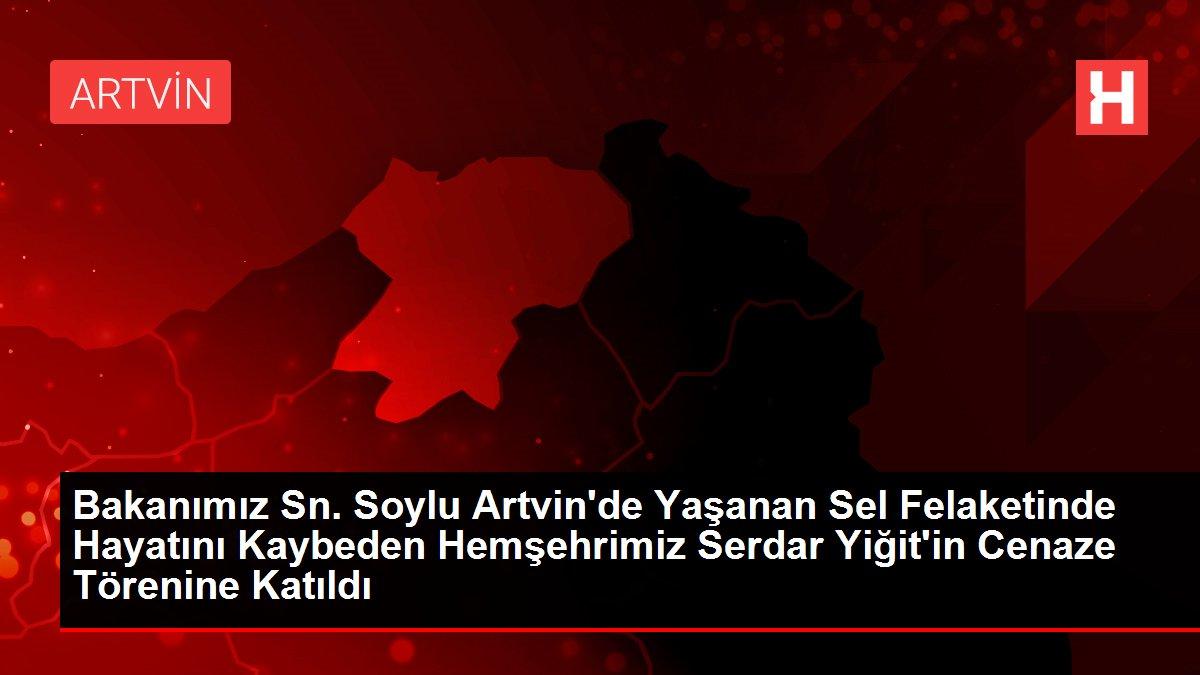 Bakanımız Sn. Soylu Artvin'de Yaşanan Sel Felaketinde Hayatını Kaybeden Hemşehrimiz Serdar Yiğit'in Cenaze Törenine Katıldı