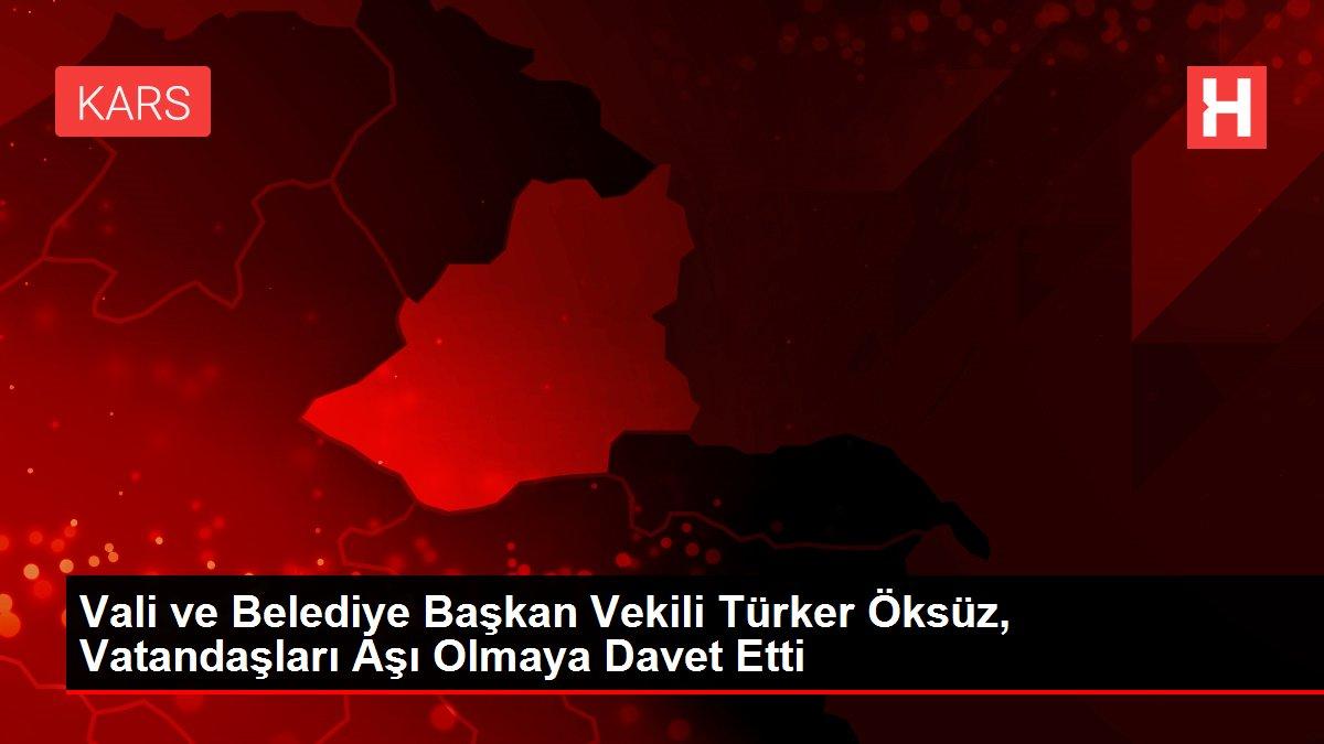 Vali ve Belediye Başkan Vekili Türker Öksüz, Vatandaşları Aşı Olmaya Davet Etti