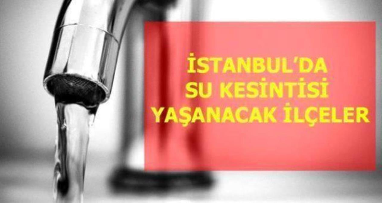 29 Temmuz Perşembe İstanbul'da su kesintisi yaşanacak ilçeler! İstanbul'da sular ne zaman gelecek? İstanbul su kesintisi listesi!