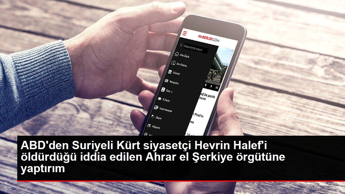 ABD'den Suriyeli Kürt siyasetçi Hevrin Halef'i öldürdüğü iddia edilen Ahrar el Şerkiye örgütüne yaptırım