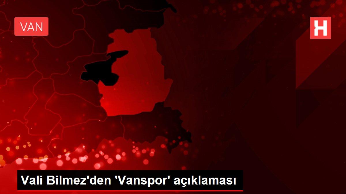 Vali Bilmez'den 'Vanspor' açıklaması