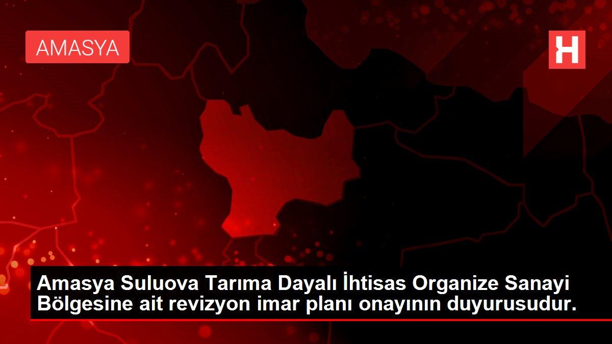 Amasya Suluova Tarıma Dayalı İhtisas Organize Sanayi Bölgesine ait revizyon imar planı onayının duyurusudur.