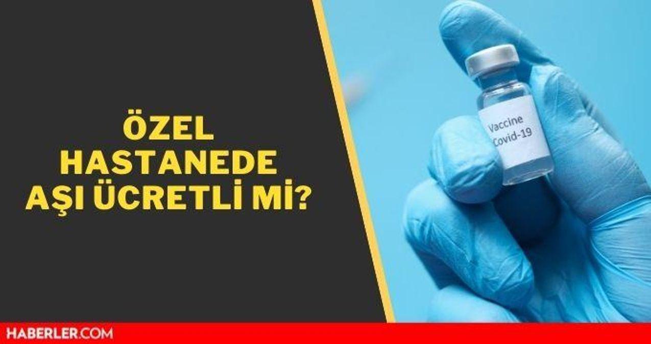 Özel hastanede aşı ücretli mi? Koronavirüs aşısı ücretsiz mi?