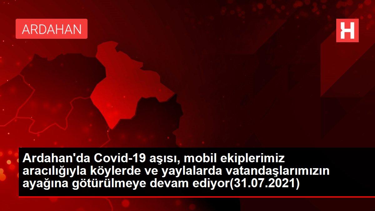 Ardahan'da Covid-19 aşısı, mobil ekiplerimiz aracılığıyla köylerde ve yaylalarda vatandaşlarımızın ayağına götürülmeye devam ediyor(31.07.2021)