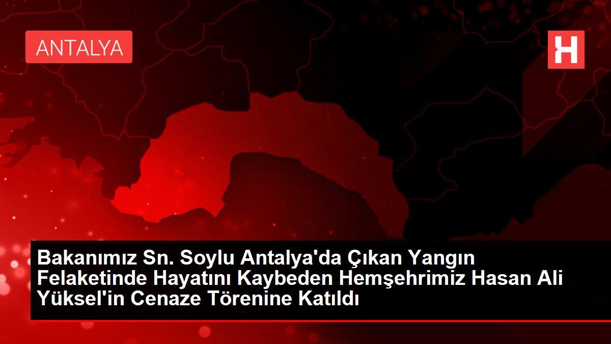 Bakanımız Sn. Soylu Antalya'da Çıkan Yangın Felaketinde Hayatını Kaybeden Hemşehrimiz Hasan Ali Yüksel'in Cenaze Törenine Katıldı