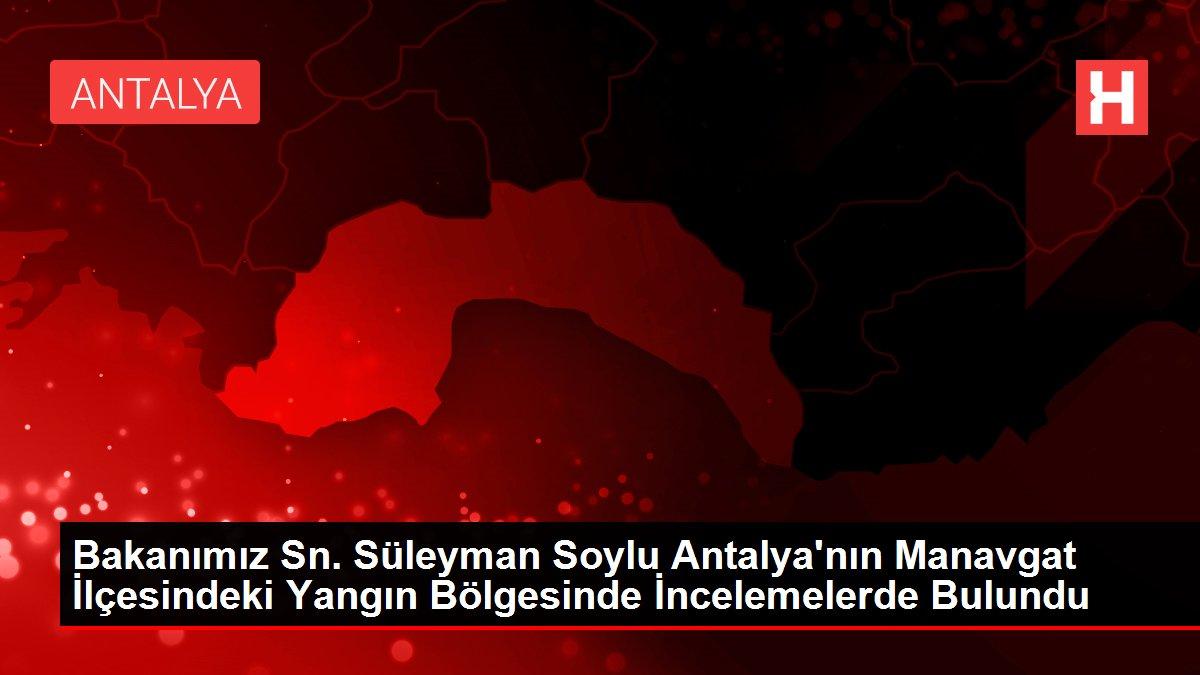 Bakanımız Sn. Süleyman Soylu Antalya'nın Manavgat İlçesindeki Yangın Bölgesinde İncelemelerde Bulundu