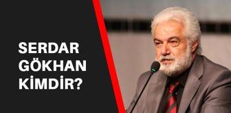 Serdar Gökhan: Serdar Gökhan kimdir? Serdar Gökhan kaç yaşında, aslen nerelidir?