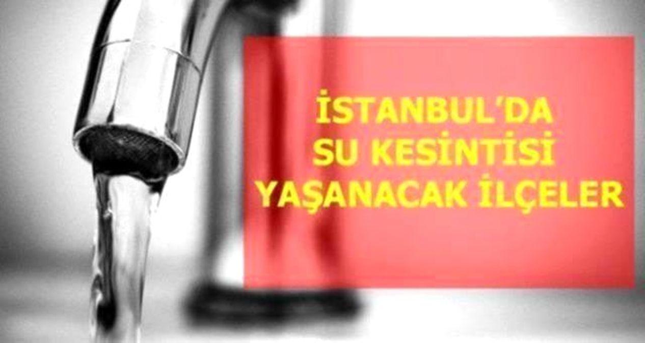 1 Ağustos Pazar İstanbul'da su kesintisi yaşanacak ilçeler! İstanbul'da sular ne zaman gelecek? İstanbul su kesintisi listesi!