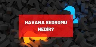 Havana Sendromu: Havana sendromu nedir? Havana sendromu belirtileri neler?