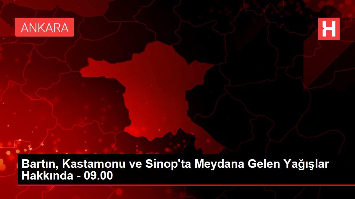 Bartın, Kastamonu ve Sinop'ta Meydana Gelen Yağışlar Hakkında - 09.00