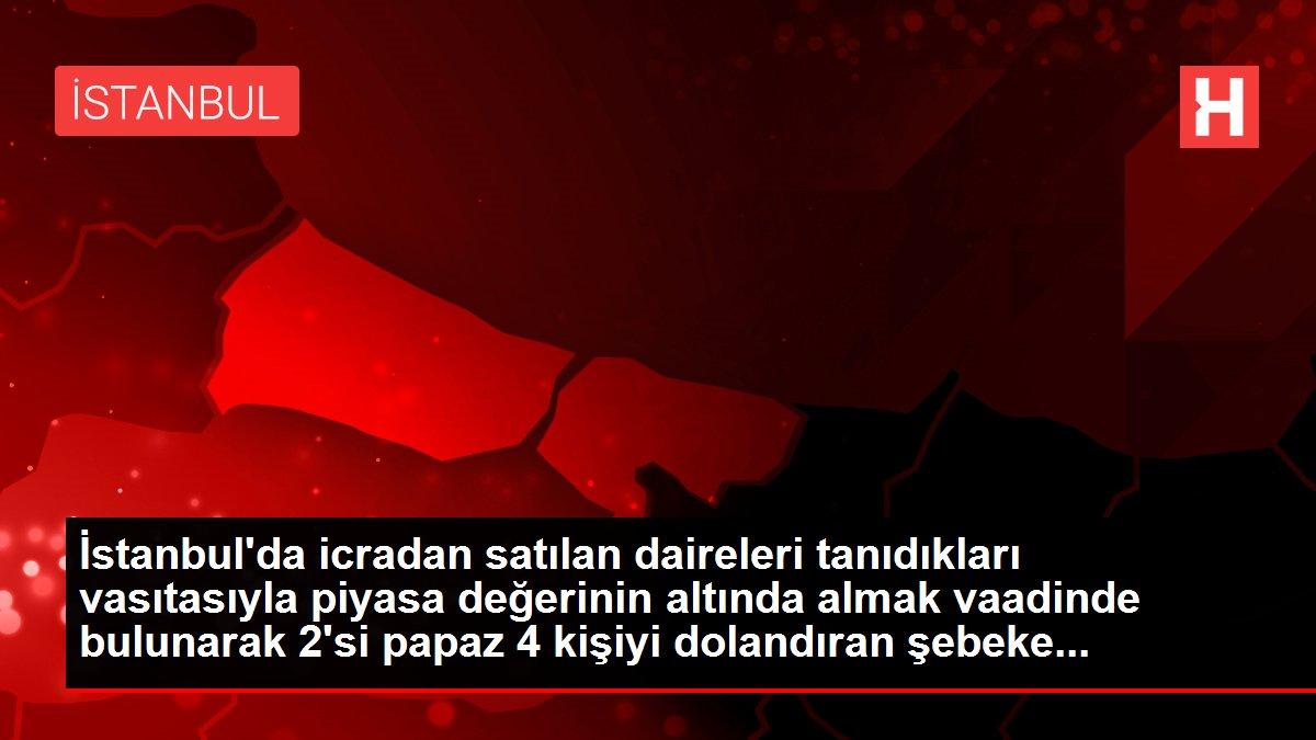İstanbul'da icradan satılan daireleri tanıdıkları vasıtasıyla piyasa değerinin altında almak vaadinde bulunarak 2'si papaz 4 kişiyi dolandıran şebeke...