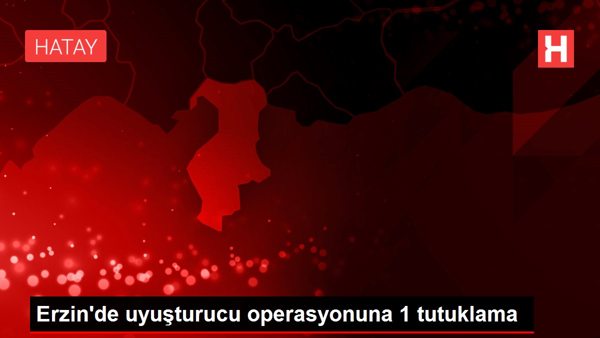 Erzin'de uyuşturucu operasyonuna 1 tutuklama