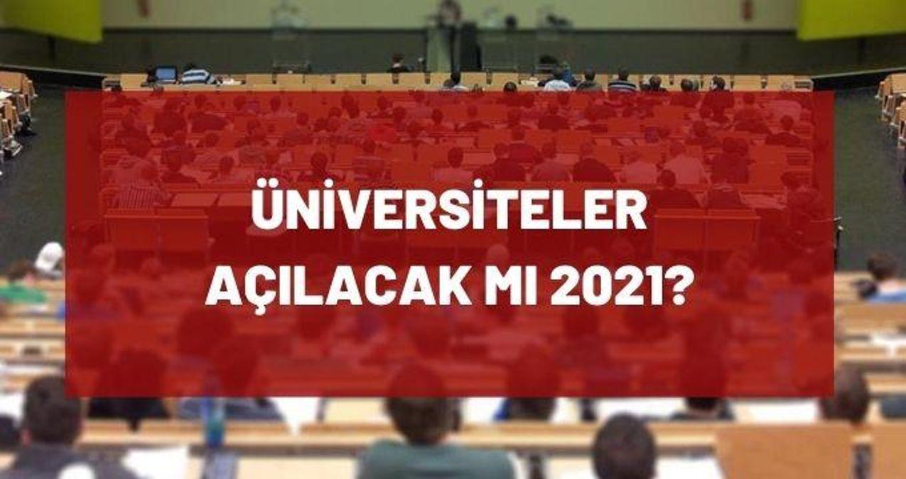 Üniversiteler açılacak mı 2021? Üniversiteler ne zaman açılacak?