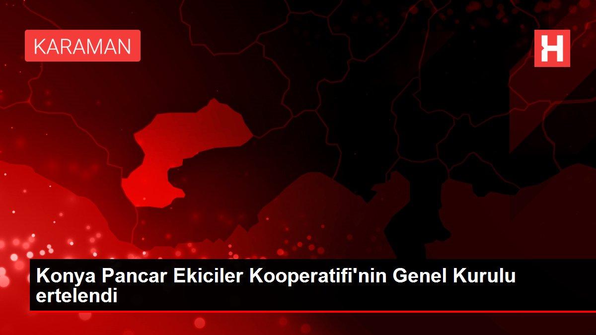 Konya Pancar Ekiciler Kooperatifi'nin Genel Kurulu ertelendi