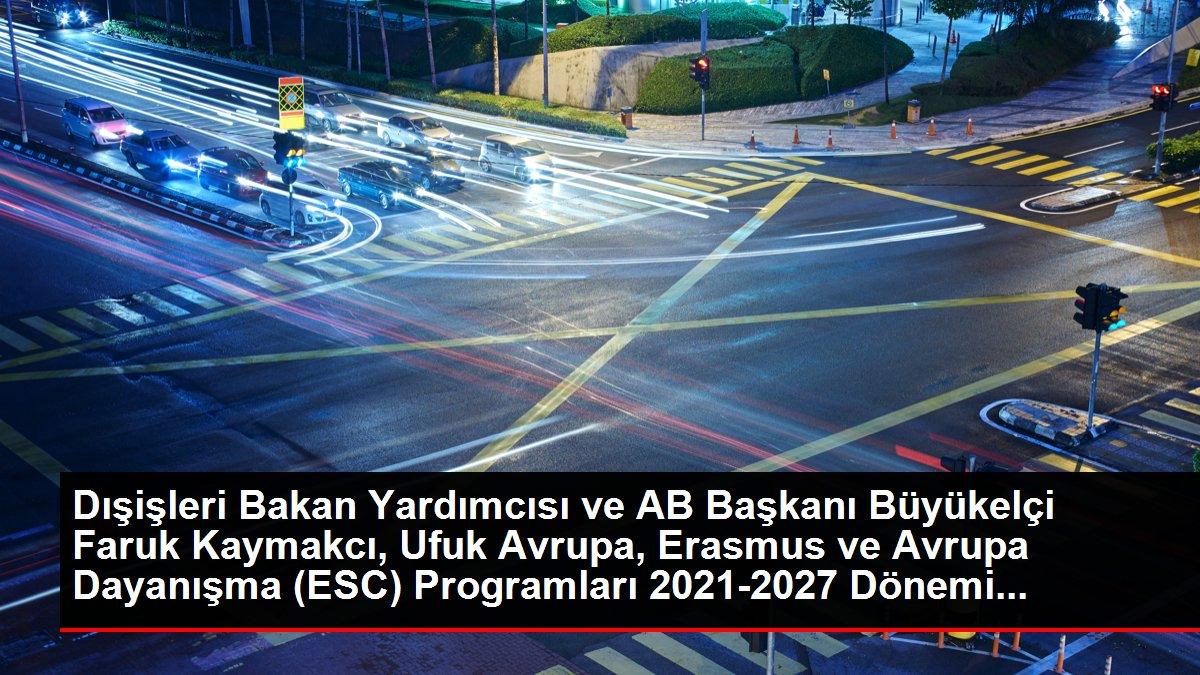 Dışişleri Bakan Yardımcısı ve AB Başkanı Büyükelçi Faruk Kaymakcı, Ufuk Avrupa, Erasmus+ ve Avrupa Dayanışma (ESC) Programları 2021-2027 Dönemi...