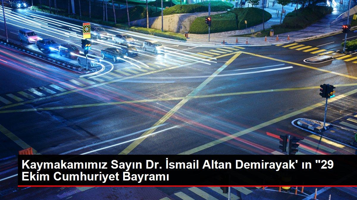 """Kaymakamımız Sayın Dr. İsmail Altan Demirayak' ın """"29 Ekim Cumhuriyet Bayramı"""