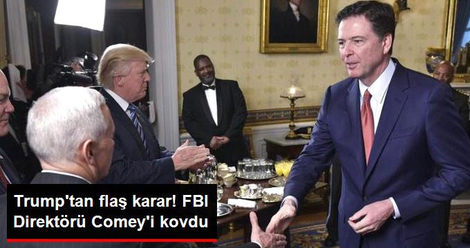 TRUMP'TAN FLAŞ KARAR! FBI DİREKTÖRÜ COMEY'İ KOVDU