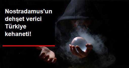 Nostradamusun dehşet verici Türkiye kehaneti!