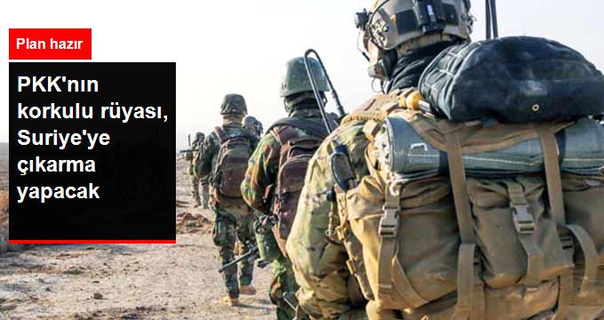 PKK'NIN KORKULU RÜYASI, SURİYE'YE ÇIKARMA YAPACAK