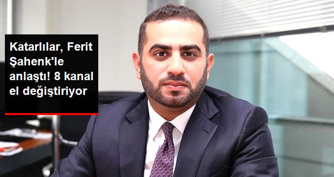 Katarlılar, Ferit Şahenk le anlaştı! 8 kanal el değiştiriyor