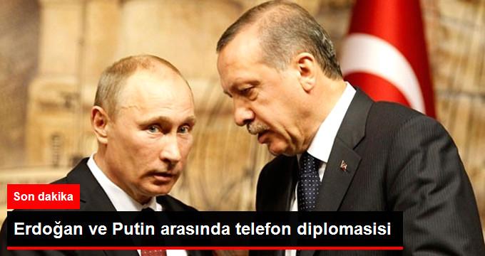 ERDOĞAN VE PUTİN ARASINDA TELEFON DİPLOMASİSİ