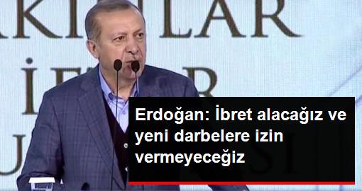Erdoğan: İbret alacağız ve yeni darbelere izin vermeyeceğiz