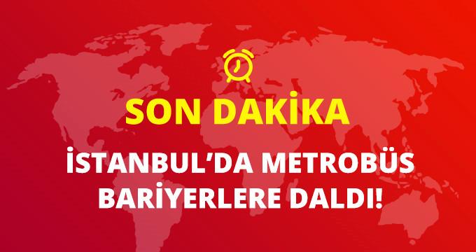 SON DAKİKA! İSTANBUL'DA METROBÜS BARİYERLERE DALDI: 6 YARALI