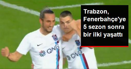 Trabzon, Fenerbahçeye 5 sezon sonra bir ilki yaşattı