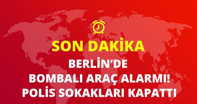 BERLİN'DE BOMBA ALARMI! POLİS SOKAKLARI KAPATTI