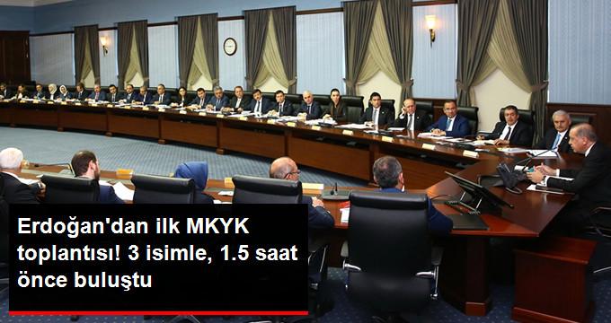 ERDOĞAN'DAN İLK MKYK TOPLANTISI! 3 İSİMLE, 1.5 SAAT ÖNCE BULUŞTU