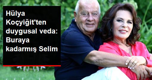 Hülya Koçyiğitten duygusal veda: Buraya kadarmış Selim