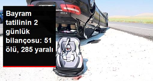 Tatilin 2 Günlük Bilançosu Ağır: 67 Kaza, 51 Ölü, 285 Yaralı