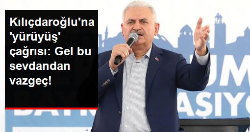 Başbakan Yıldırım'dan Kılıçdaroğlu'na: Gel Bu Sevdadan Vazgeç