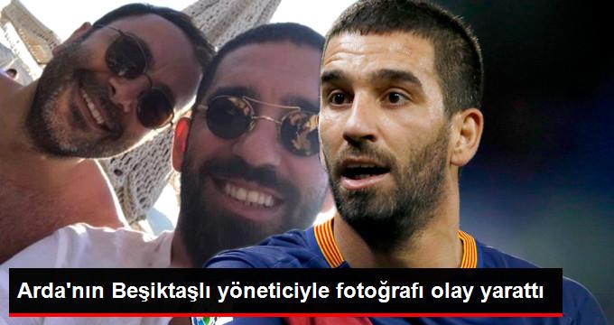 Ardanın Beşiktaşlı yöneticiyle fotoğrafı olay yarattı
