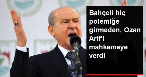 MHP Lideri Bahçeli, Ozan Arif'i Mahkemeye Verdi