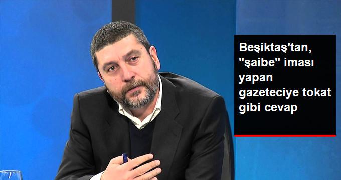 Beşiktaş tan,  şaibe  iması yapan gazeteciye tokat gibi cevap