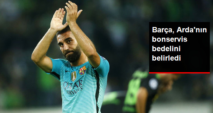 Barça, Ardanın bonservis bedelini belirledi