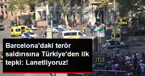 Barcelona'daki Terör Saldırısına Türkiye'den İlk Tepki: Lanetliyoruz