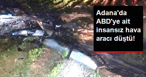 Adana'da ABD'ye Ait Bir İnsansız Hava Aracı Düştü!