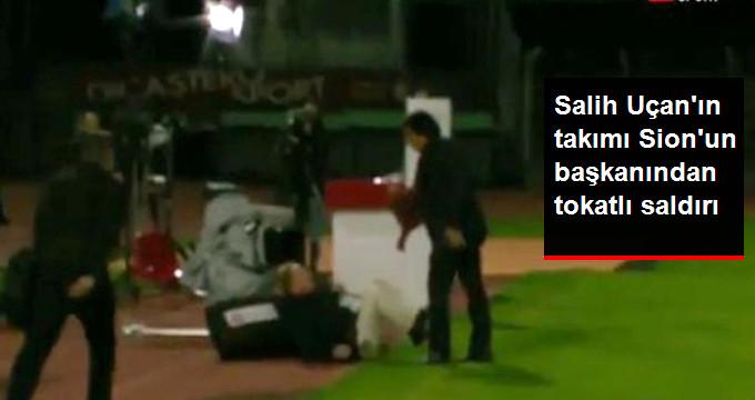 Salih Uçan ın takımı Sion un başkanından tokatlı saldırı