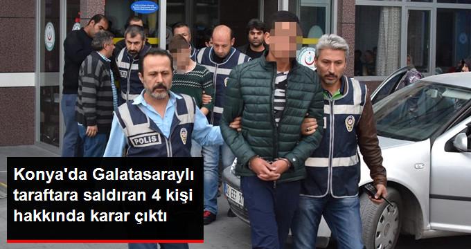 Konya da Galatasaraylı taraftara saldıran 4 kişi hakkında karar çıktı