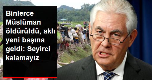 ABD Dışişleri Bakanı Tilerson: Arakan'daki Vahşete Dünya Kayıtsız Kalamaz