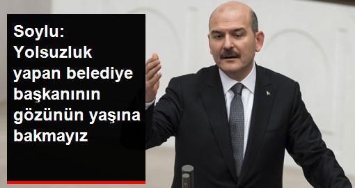 Bakan Soylu'dan İnce Mesaj: Yolsuzluk Yapan Belediye Başkanı'nın Gözünün Yaşına Bakmayız