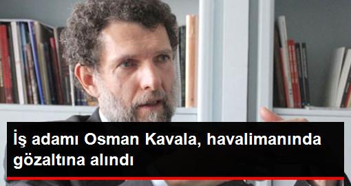 İş Adamı Osman Kavala, Havalimanında Gözaltına Alındı