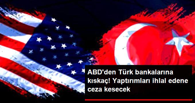 ABD, Yaptırımları İhlal Eden Türk Bankalarına Ceza Kesecek