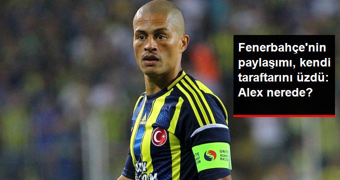 Fenerbahçe nin paylaşımı, kendi taraftarını üzdü: Alex nerede?