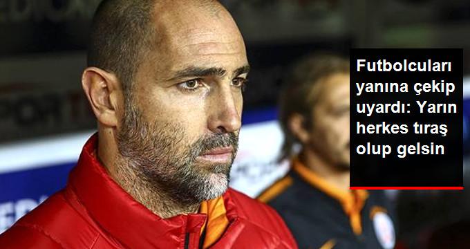 Futbolcuları yanına çekip uyardı: Yarın herkes tıraş olup gelsin