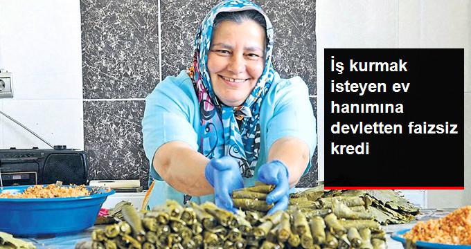 İş Kurmak İsteyen Ev Hanımına, Devletten 15 Bin Lira Faizsiz Kredi