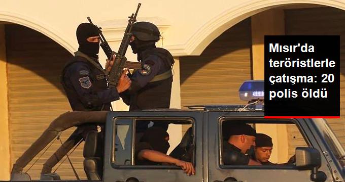MISIRDA TERÖRİSTLERLE ÇATIŞMA: 20 POLİS ÖLDÜ