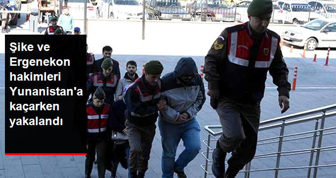 Şike ve Ergenekon hakimleri Yunanistan a kaçarken yakalandı